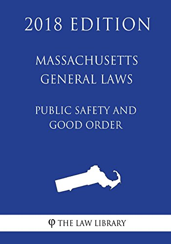 massachusetts-general-laws-public-safety-and-good-order-2018-edition