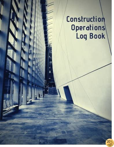 Construction Operations Log Book: Supervisor Daily Log Book, Job Site Project Management Report, Subcontractors, Equipment, Safety Concerns & More Paperback (Building Industry) (Volume 1)