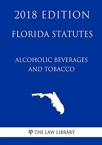florida-statutes-alcoholic-beverages-and-tobacco-2018-edition