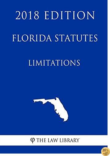 Florida Statutes - Limitations (2018 Edition)