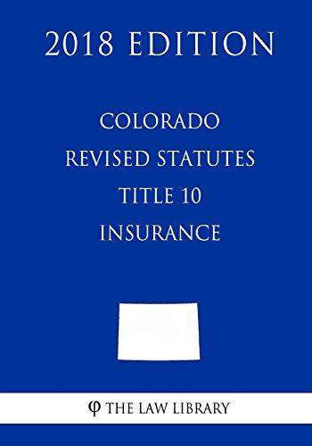 colorado-revised-statutes-title-10-insurance-2018-edition