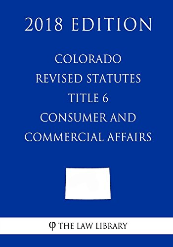 colorado-revised-statutes-title-6-consumer-and-commercial-affairs-2018-edition