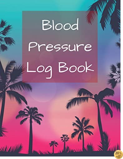 Blood Pressure Log Book: Coconut Tree Design Blood Pressure Log Book with Blood Pressure Chart for Daily Personal Record and your health Monitor (Blood Pressure Journal Notebook) (Volume 1)