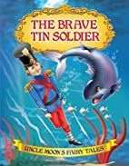 The Brave Tin Soldier and Other Fairy Tales…