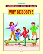 Why Be Bossy ? by Ved Prakash