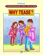 Why Tease ? by Ved Prakash
