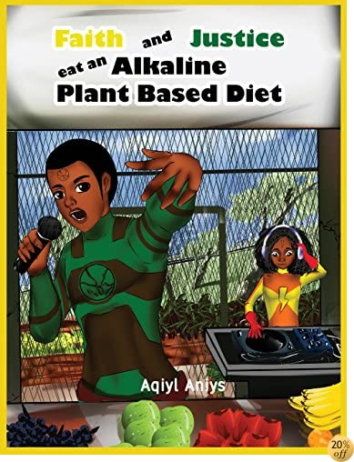 TFaith and Justice eat an Alkaline Plant Based Diet