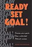 Wendy Buckingham: Ready, Set, Goal!: Choose Your Goals, Stay Motivated, Celebrate Your Success