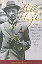 Billy Hughes: Prime Minister and…