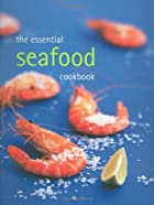 The Essential Seafood Cookbook by Whitecap…