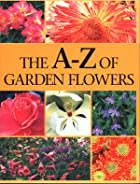 The A-Z of Garden Flowers (Gardening)
