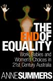 Summers, Anne: The End of Equality: Work, Babies and Women's Choices in 21st Century Australia
