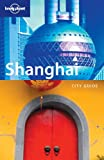 Mayhew, Bradley: Lonely Planet Shanghai