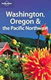 Sandra Bao: Lonely Planet Washington, Oregon & the Pacific Northwest (Lonely Planet Travel Guides)