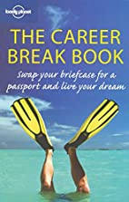 The Career Break Book: Leave Your Job, Live…