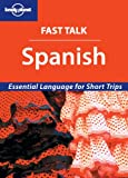 Lonely Planet: Fast Talk Spanish - Essential Language for Short Trips (Lonely Planet)