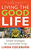 Cockburn, Linda: Living the Good Life: How One Family Changed Their World from Their Own Backyard