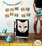Sew La Tea Do: 25 Favourite Things to Sew by…