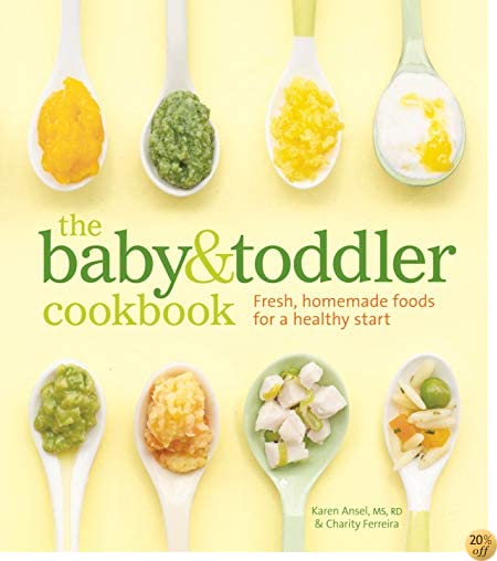 TThe Baby and Toddler Cookbook: Fresh, Homemade Foods for a Healthy Start