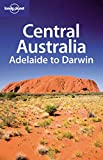 Charles Rawlings-Way: Lonely Planet Central Australia: Adelaide to Darwin (Regional Travel Guide)