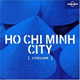 Wendy Yanagihara: Citiescape Ho Chi Minh City (Lonely Planet Citiescape Ho Chi Minh)