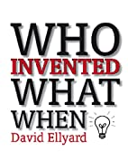 Who Invented What When by David Ellyard