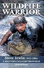 Wildlife Warrior: Steve Irwin: 1962 - 2006,…