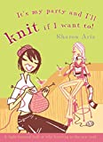 Sharon Aris: It's My Party and I'll Knit If I Want To! (Food, Family & Friends Cookbook)