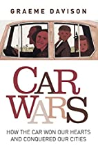 Car Wars : How the Car Won Our Hearts and…