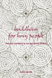 Michie, David: Buddhism for Busy People: Finding Happiness in an Uncertain World