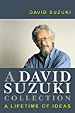 Suzuki, David T.: A David Suzuki Collection :a Lifetime of Ideas: A Lifetime of Ideas