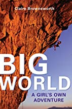 Big World: A Girl's Own Adventure by Claire…
