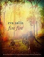 Fire Fire by Eva Sallis