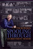 Bowden, Tim: Spooling Through: An Irreverent Memoir