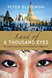 Olszewski, Peter: Land of a Thousand Eyes: The Subtle Pleasures of Everyday Life in Myanmar