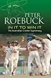Roebuck, Peter: In It to Win It: The Australian Cricket Supremacy