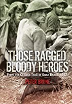 Those Ragged Bloody Heroes: From the Kokoda…