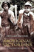 Aboriginal Victorians: A History Since 1800…