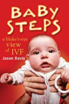 Baby Steps: A Bloke's-Eye View of IVF by…