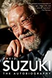 Suzuki, David T.: David Suzuki: The Autobiography
