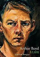 Arthur Boyd : a life by Darleen Bungey