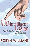 Robyn Williams: Unintelligent Design: Why God Isn't as Smart as She Thinks She Is
