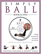 Simply Ball: With Pilates Principles by…