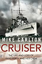 Cruiser: The Life and Loss of HMAS Perth and…