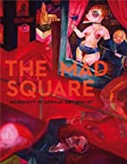 The Mad Square: Modernity in German Art…