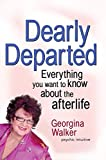 Walker, Georgina: Dearly Departed: Everything You Want to Know About the Afterlife
