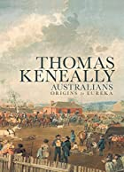Australians. Volume 1, Origins to Eureka by…