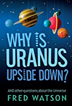 Why Is Uranus Upside Down?: And Other…