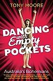 Moore, Tony: Dancing with Empty Pockets: Australia's Bohemians