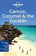 Lonely Planet Cancun, Cozumel & the Yucatan…